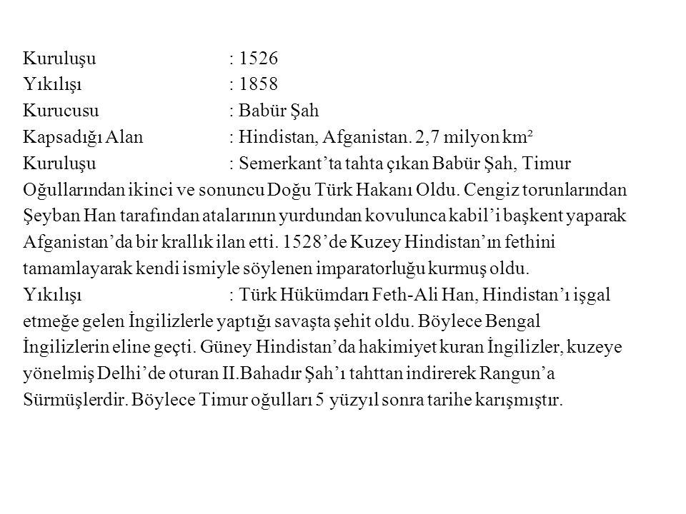Kuruluşu : 1526 Yıkılışı : 1858. Kurucusu : Babür Şah.
