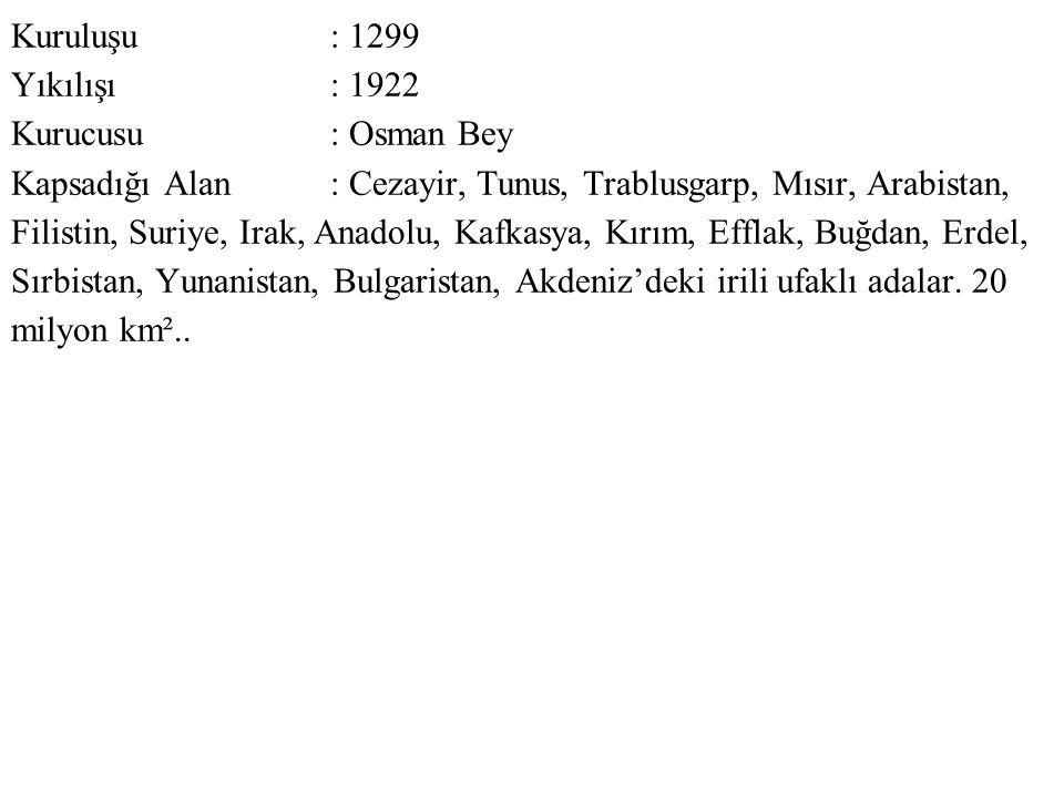 Kuruluşu : 1299 Yıkılışı : 1922. Kurucusu : Osman Bey.