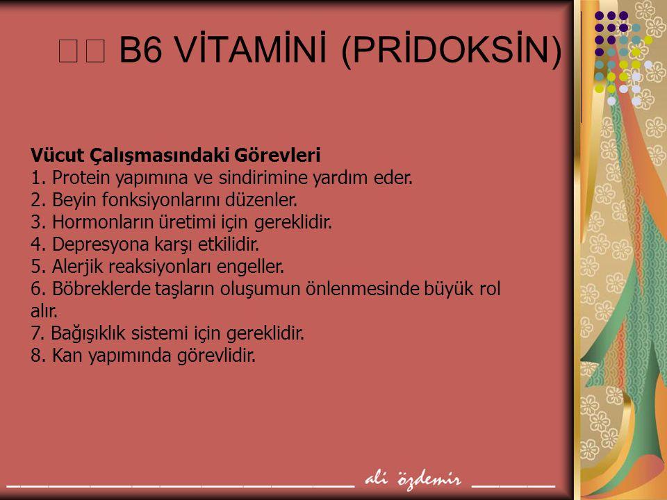  B6 VİTAMİNİ (PRİDOKSİN)