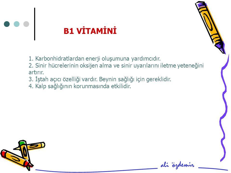 B1 VİTAMİNİ 1. Karbonhidratlardan enerji oluşumuna yardımcıdır.