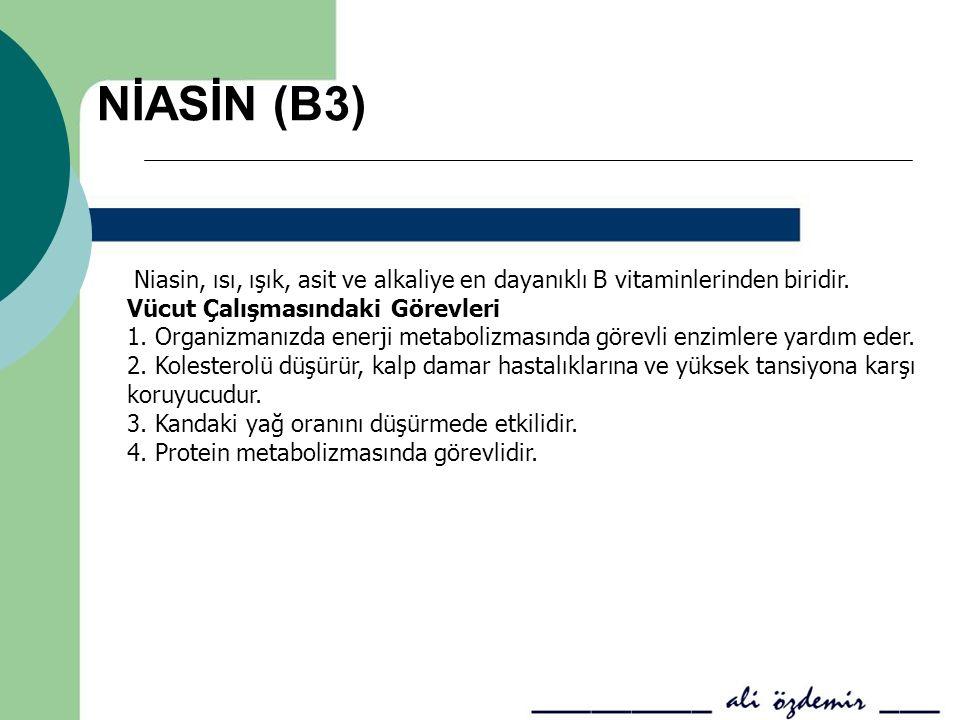 NİASİN (B3) Niasin, ısı, ışık, asit ve alkaliye en dayanıklı B vitaminlerinden biridir. Vücut Çalışmasındaki Görevleri.