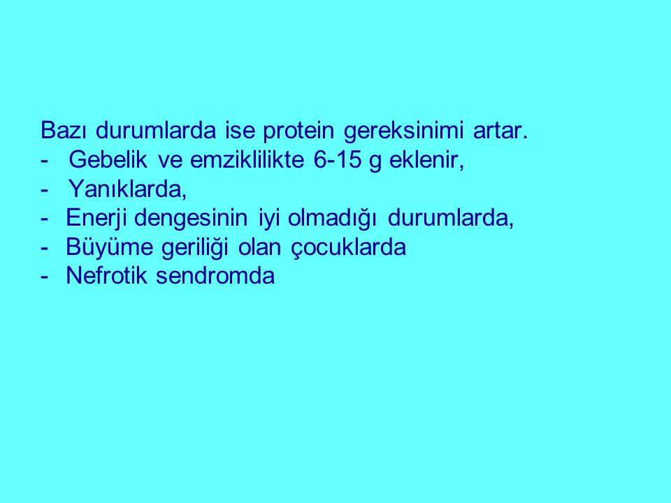 Bazı durumlarda ise protein gereksinimi artar.