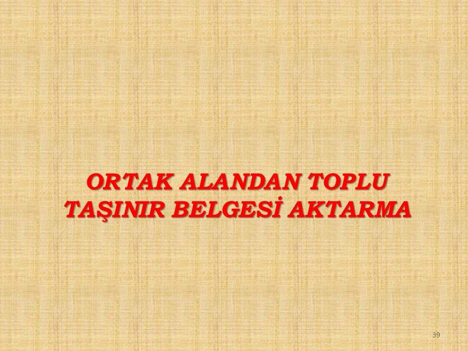 ORTAK ALANDAN TOPLU TAŞINIR BELGESİ AKTARMA