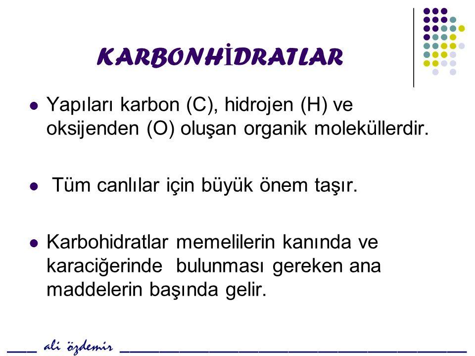 KARBONHİDRATLAR Yapıları karbon (C), hidrojen (H) ve oksijenden (O) oluşan organik moleküllerdir. Tüm canlılar için büyük önem taşır.