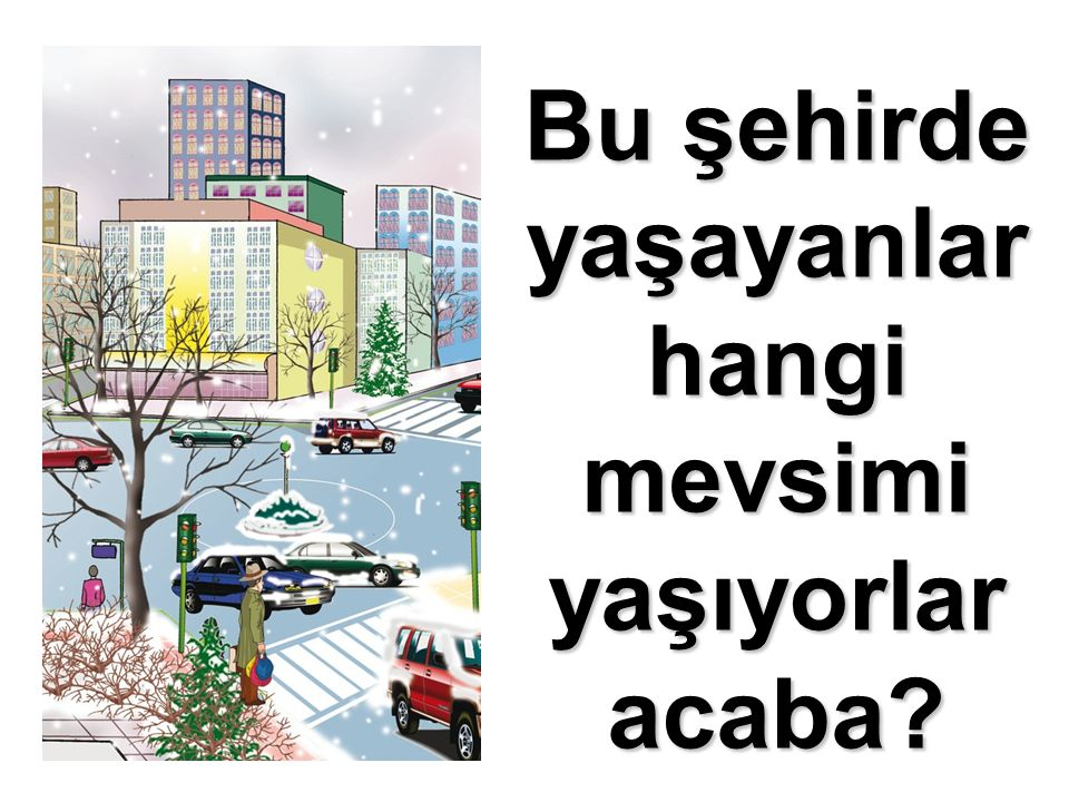 Bu şehirde yaşayanlar hangi mevsimi yaşıyorlar acaba