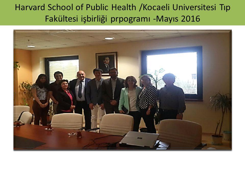 Harvard School of Public Health /Kocaeli Universitesi Tıp Fakültesi işbirliği prpogramı -Mayıs 2016