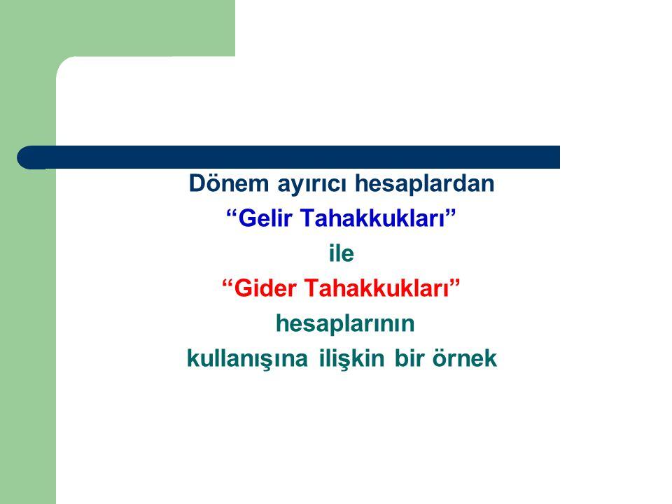 Dönem ayırıcı hesaplardan Gelir Tahakkukları ile Gider Tahakkukları hesaplarının kullanışına ilişkin bir örnek