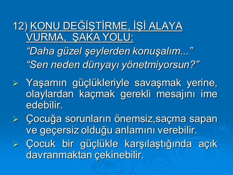 12) KONU DEĞİŞTİRME, İŞİ ALAYA VURMA, ŞAKA YOLU: