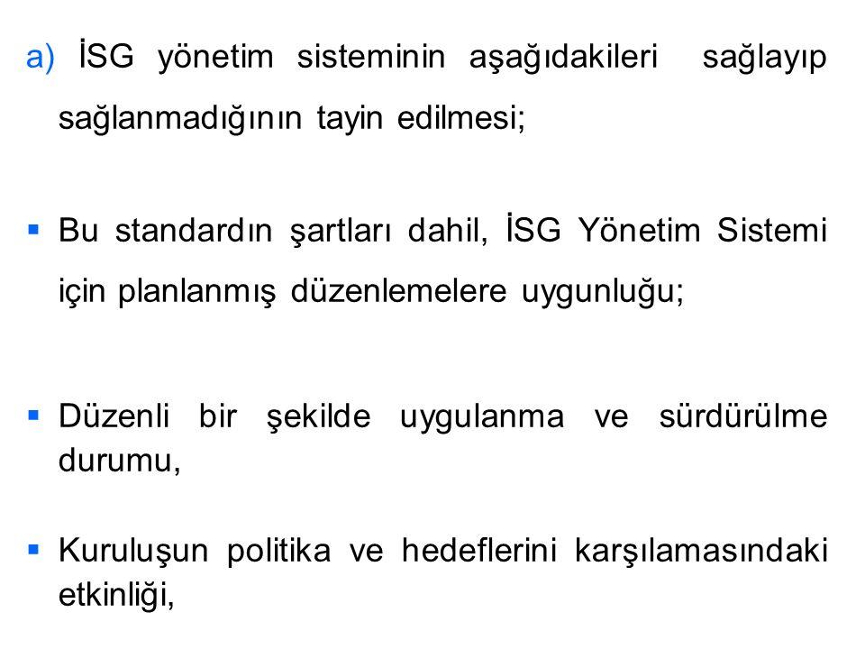 a) İSG yönetim sisteminin aşağıdakileri sağlayıp sağlanmadığının tayin edilmesi;