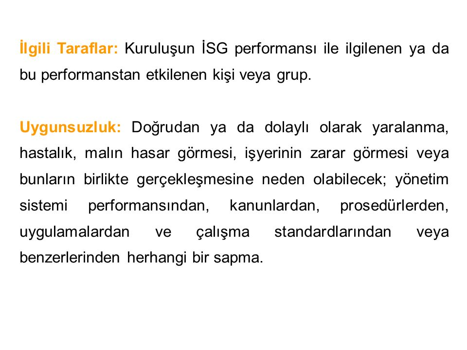 İlgili Taraflar: Kuruluşun İSG performansı ile ilgilenen ya da bu performanstan etkilenen kişi veya grup.