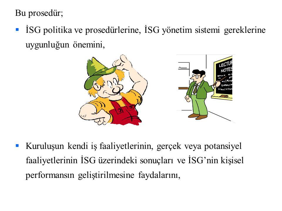 Bu prosedür; İSG politika ve prosedürlerine, İSG yönetim sistemi gereklerine uygunluğun önemini,