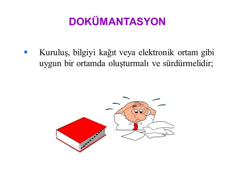 DOKÜMANTASYON Kuruluş, bilgiyi kağıt veya elektronik ortam gibi uygun bir ortamda oluşturmalı ve sürdürmelidir;