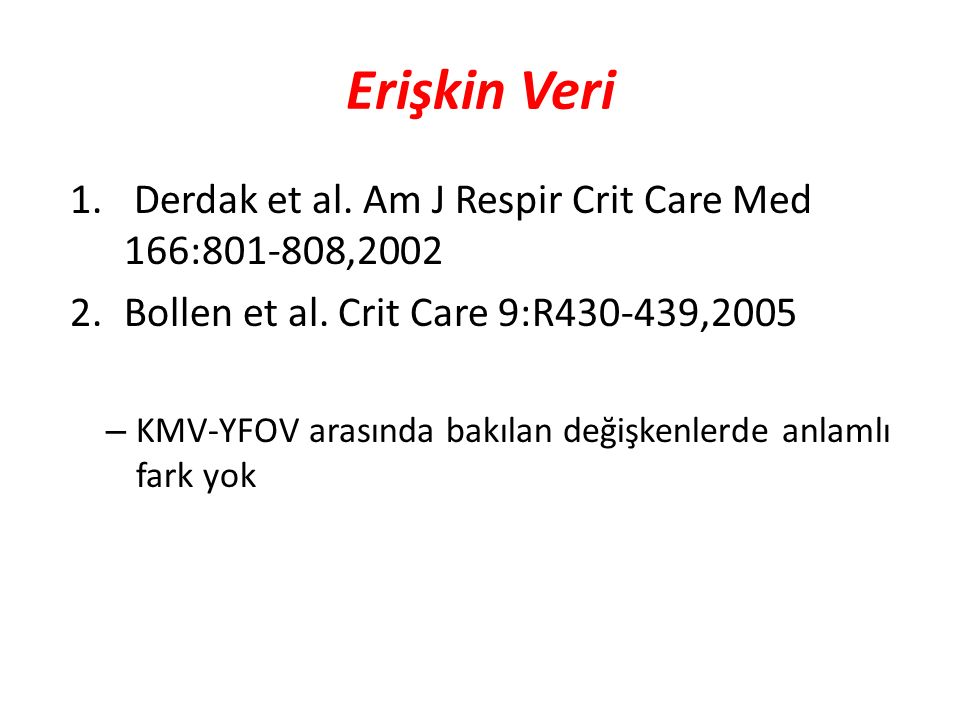 Erişkin Veri Derdak et al. Am J Respir Crit Care Med 166:801-808,2002