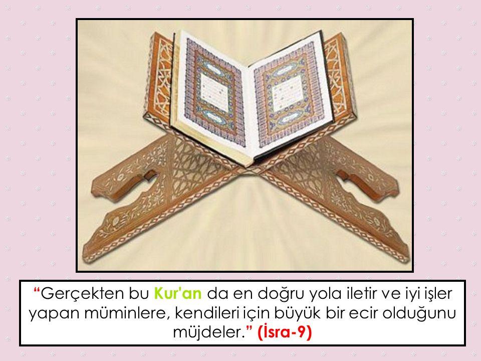Gerçekten bu Kur an da en doğru yola iletir ve iyi işler yapan müminlere, kendileri için büyük bir ecir olduğunu müjdeler. (İsra-9)