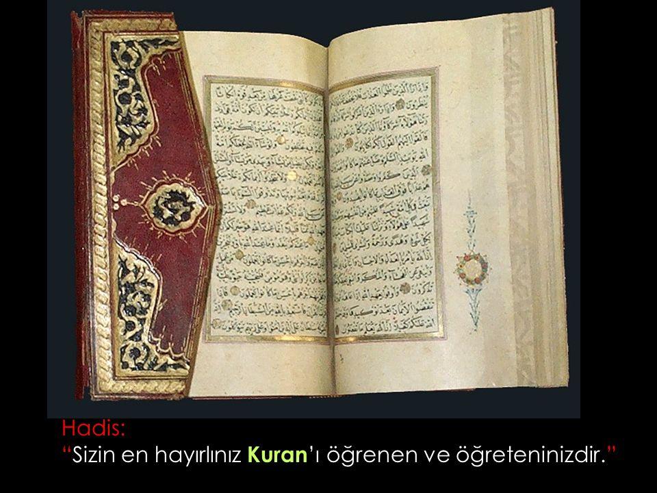 Hadis: Sizin en hayırlınız Kuran'ı öğrenen ve öğreteninizdir.
