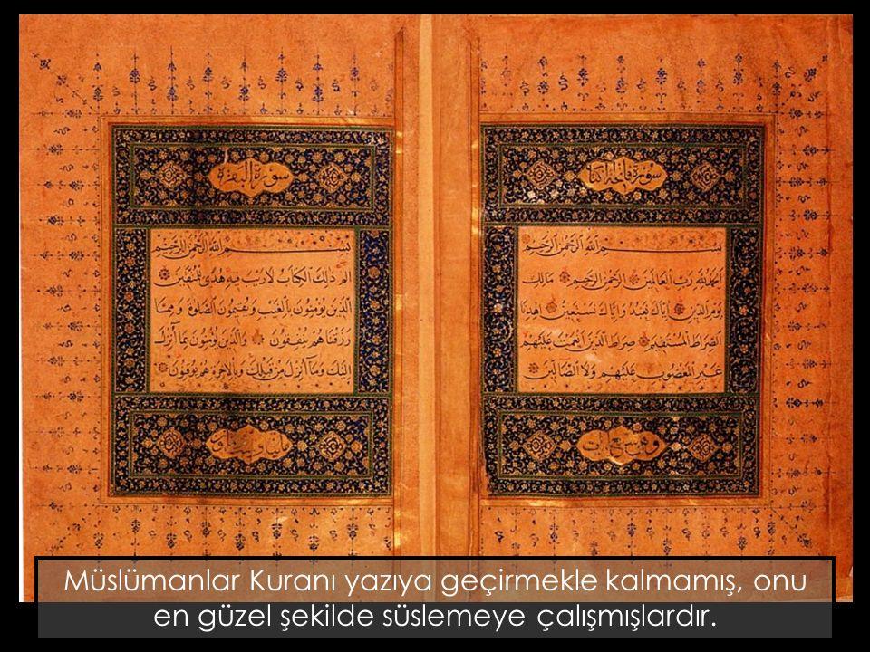 Müslümanlar Kuranı yazıya geçirmekle kalmamış, onu en güzel şekilde süslemeye çalışmışlardır.
