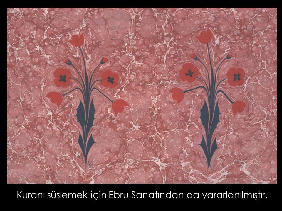 Kuranı süslemek için Ebru Sanatından da yararlanılmıştır.