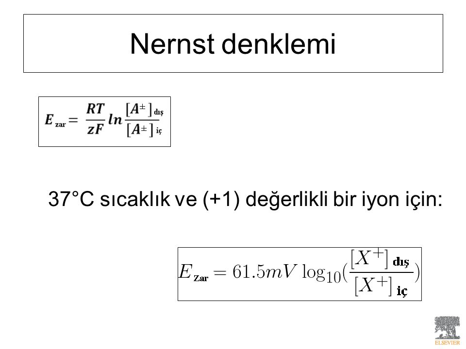 Nernst denklemi 37°C sıcaklık ve (+1) değerlikli bir iyon için: