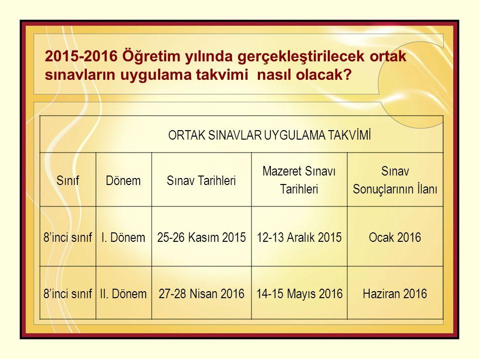 2015-2016 Öğretim yılında gerçekleştirilecek ortak sınavların uygulama takvimi nasıl olacak