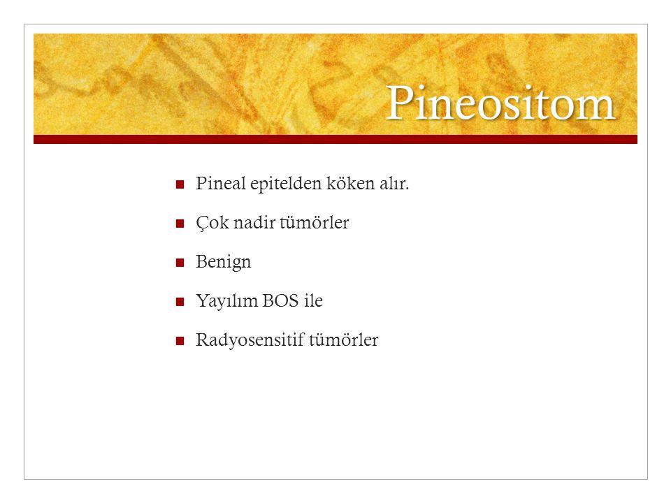 Pineositom Pineal epitelden köken alır. Çok nadir tümörler Benign