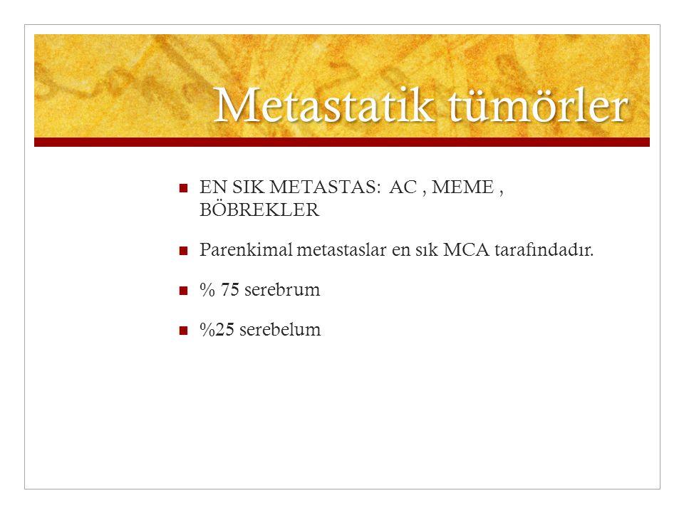Metastatik tümörler EN SIK METASTAS: AC , MEME , BÖBREKLER