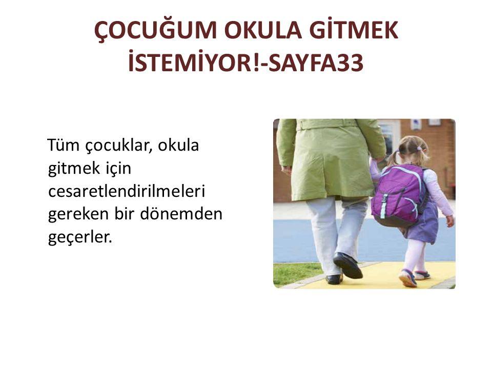 ÇOCUĞUM OKULA GİTMEK İSTEMİYOR!-SAYFA33