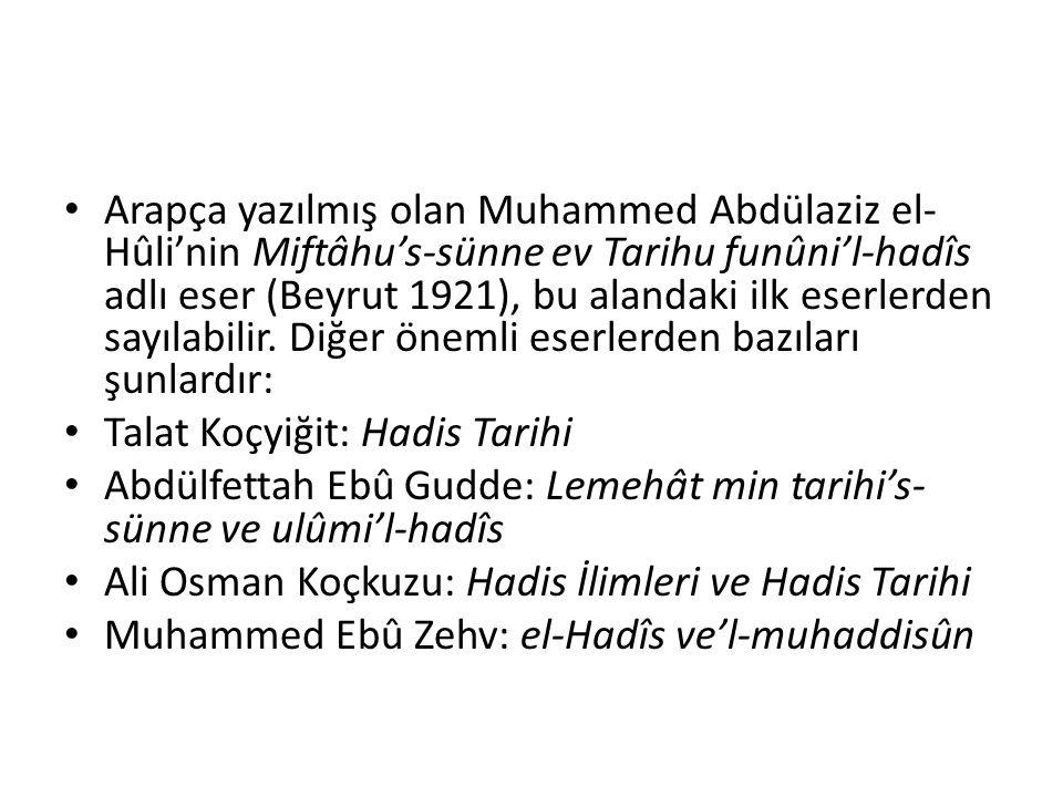 Arapça yazılmış olan Muhammed Abdülaziz el-Hûli'nin Miftâhu's-sünne ev Tarihu funûni'l-hadîs adlı eser (Beyrut 1921), bu alandaki ilk eserlerden sayılabilir. Diğer önemli eserlerden bazıları şunlardır: