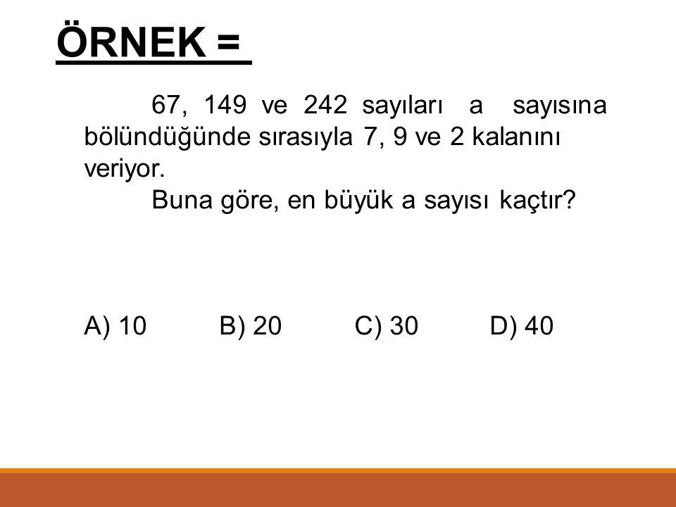 ÖRNEK = Buna göre, en büyük a sayısı kaçtır A) 10 B) 20 C) 30 D) 40