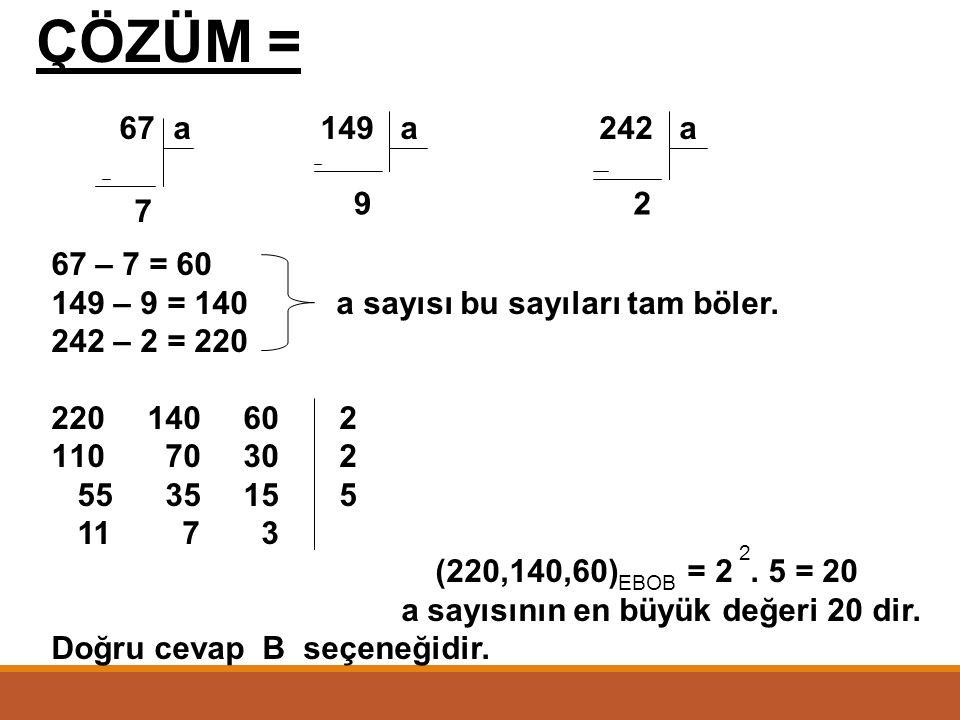 ÇÖZÜM = a 149 a 242 a. 9. 2. 7. 67 – 7 = 60. 149 – 9 = 140 a sayısı bu sayıları tam böler.