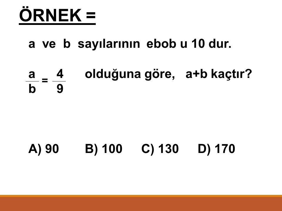ÖRNEK = a ve b sayılarının ebob u 10 dur.