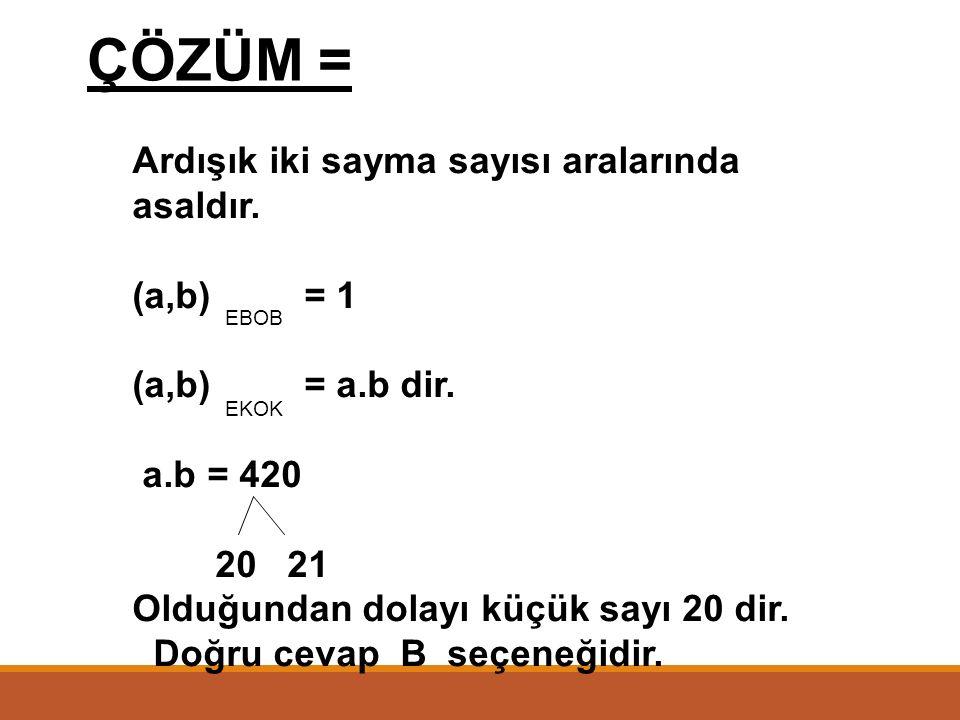 ÇÖZÜM = Ardışık iki sayma sayısı aralarında asaldır. (a,b) = 1
