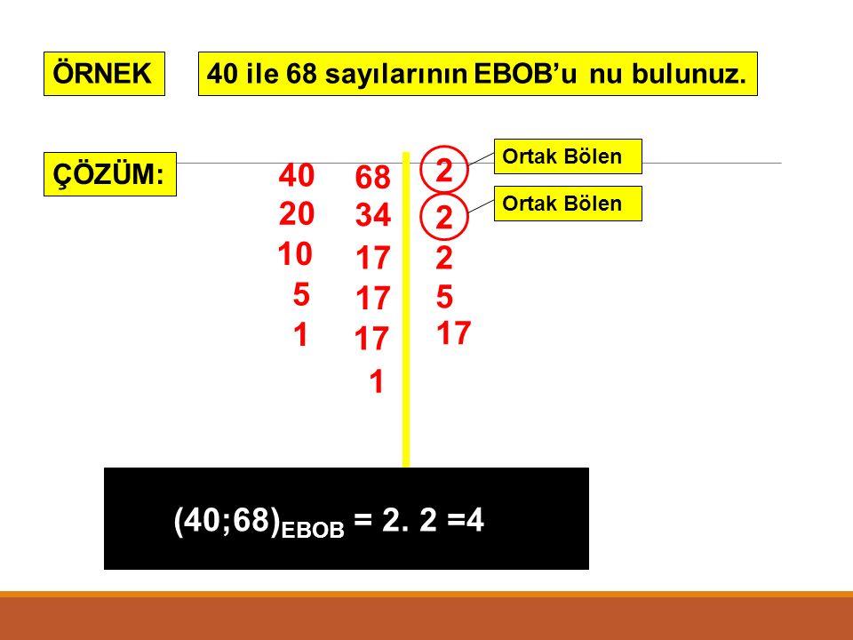 ÖRNEK 40 ile 68 sayılarının EBOB'u nu bulunuz. Ortak Bölen. 40. 2. ÇÖZÜM: 68. 20. 34. Ortak Bölen.