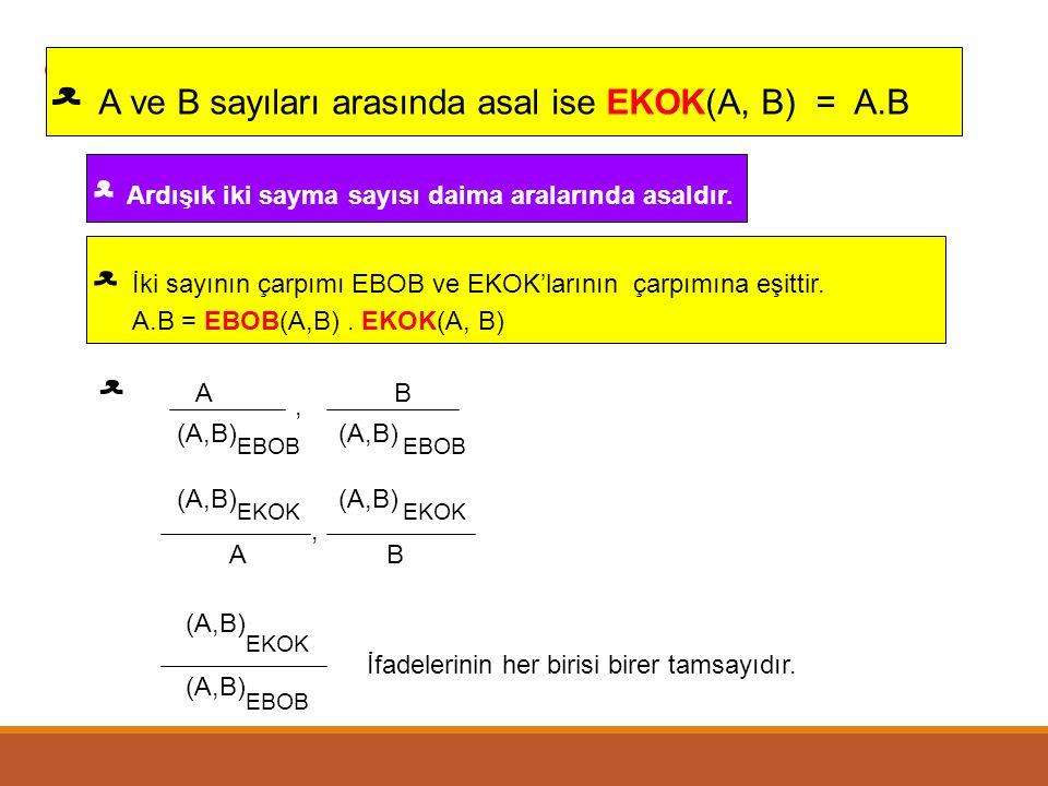 • ﻌ A ve B sayıları arasında asal ise EKOK(A, B) = A.B