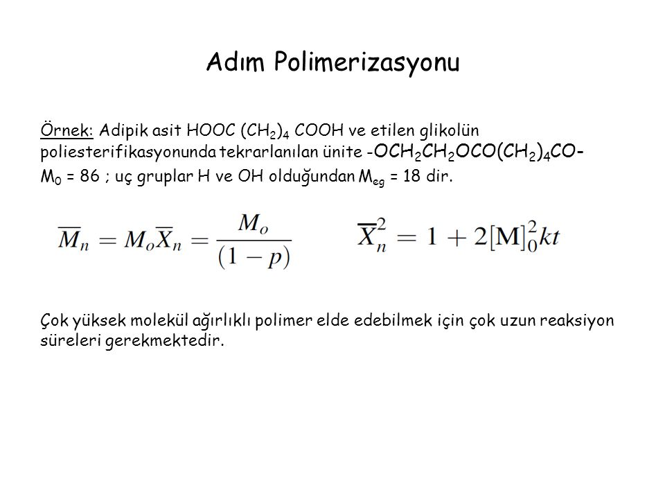 Adım Polimerizasyonu Örnek: Adipik asit HOOC (CH2)4 COOH ve etilen glikolün poliesterifikasyonunda tekrarlanılan ünite -OCH2CH2OCO(CH2)4CO-