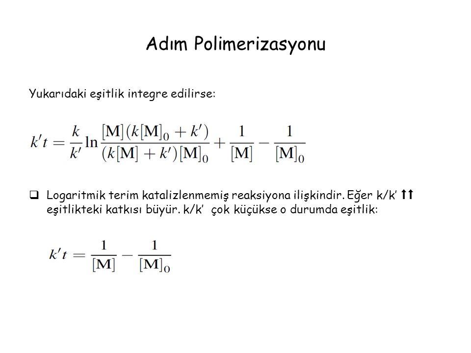 Adım Polimerizasyonu Yukarıdaki eşitlik integre edilirse:
