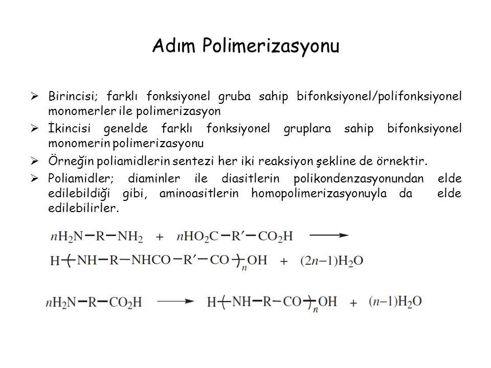 Adım Polimerizasyonu Birincisi; farklı fonksiyonel gruba sahip bifonksiyonel/polifonksiyonel monomerler ile polimerizasyon.