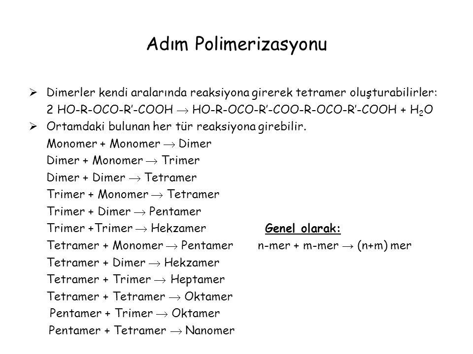 Adım Polimerizasyonu Dimerler kendi aralarında reaksiyona girerek tetramer oluşturabilirler: