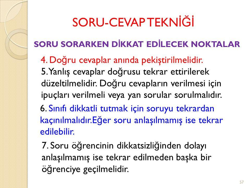 SORU-CEVAP TEKNİĞİ 4. Doğru cevaplar anında pekiştirilmelidir.