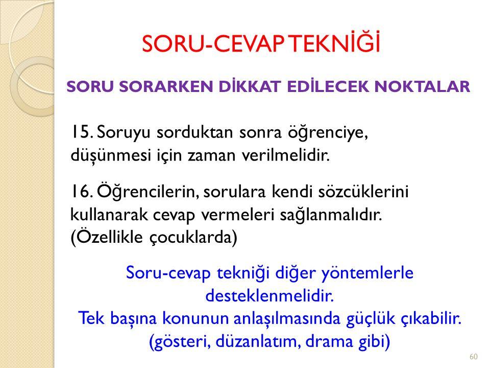 SORU-CEVAP TEKNİĞİ 15. Soruyu sorduktan sonra öğrenciye,
