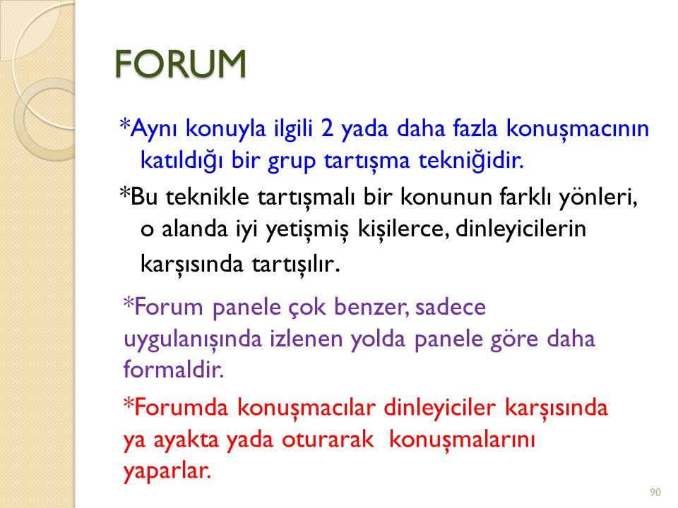 FORUM *Aynı konuyla ilgili 2 yada daha fazla konuşmacının katıldığı bir grup tartışma tekniğidir.