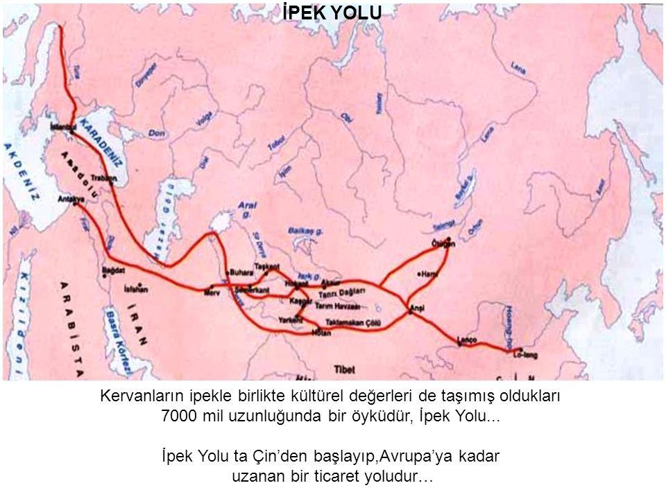 İPEK YOLU Kervanların ipekle birlikte kültürel değerleri de taşımış oldukları. 7000 mil uzunluğunda bir öyküdür, İpek Yolu...