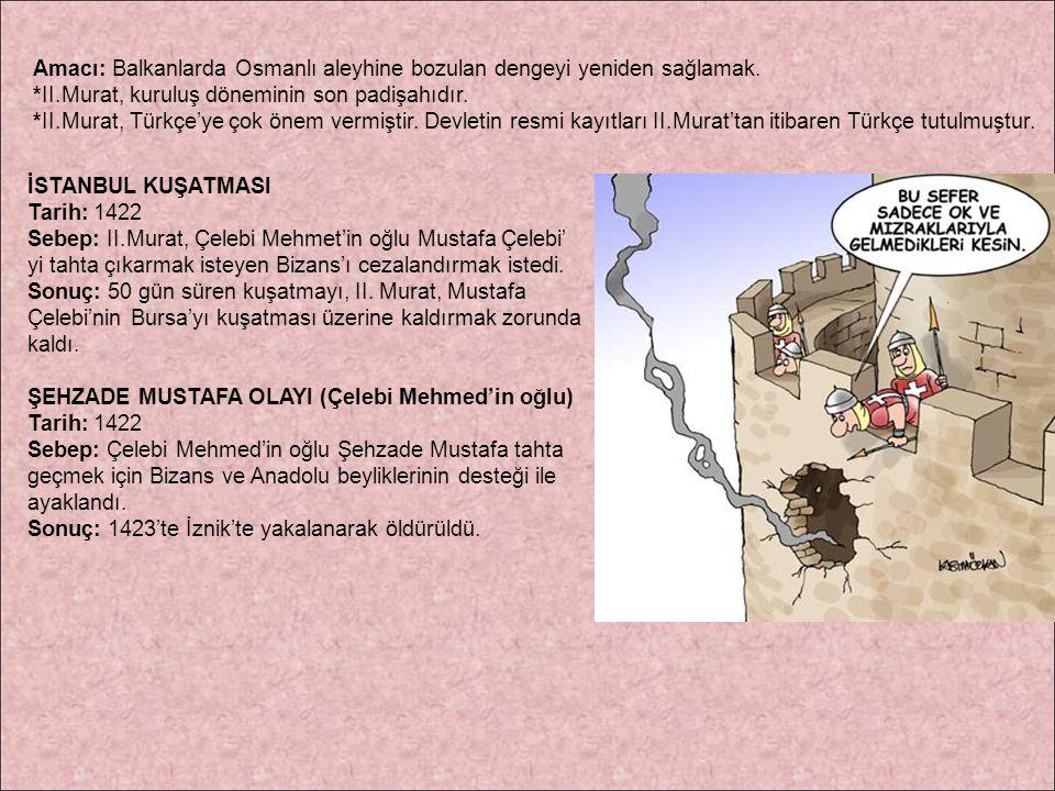 Amacı: Balkanlarda Osmanlı aleyhine bozulan dengeyi yeniden sağlamak.