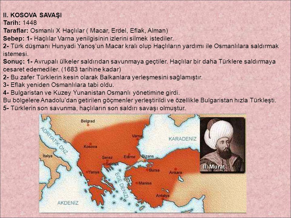 II. KOSOVA SAVAŞI Tarih: 1448. Taraflar: Osmanlı X Haçlılar ( Macar, Erdel, Eflak, Alman)