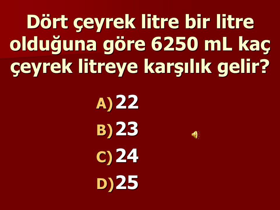Dört çeyrek litre bir litre olduğuna göre 6250 mL kaç çeyrek litreye karşılık gelir