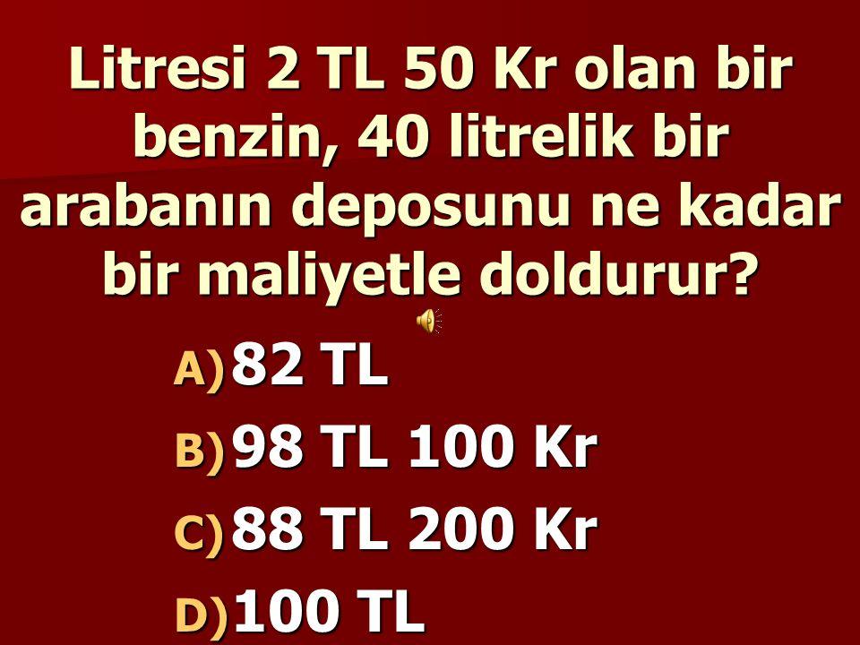 Litresi 2 TL 50 Kr olan bir benzin, 40 litrelik bir arabanın deposunu ne kadar bir maliyetle doldurur