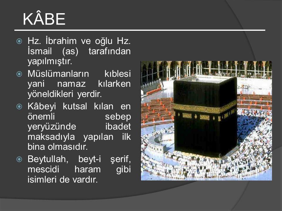 KÂBE Hz. İbrahim ve oğlu Hz. İsmail (as) tarafından yapılmıştır.