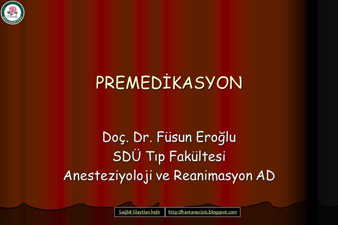 PREMEDİKASYON Doç. Dr. Füsun Eroğlu SDÜ Tıp Fakültesi