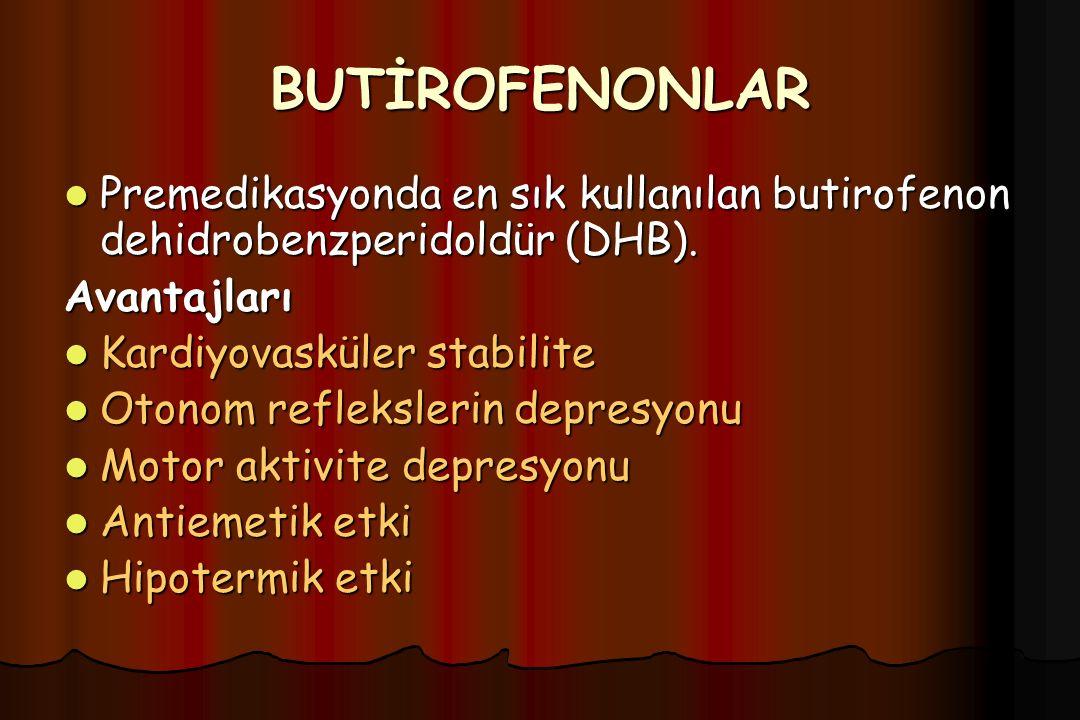 BUTİROFENONLAR Premedikasyonda en sık kullanılan butirofenon dehidrobenzperidoldür (DHB). Avantajları.
