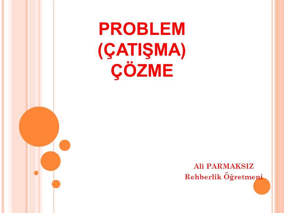 PROBLEM (ÇATIŞMA) ÇÖZME