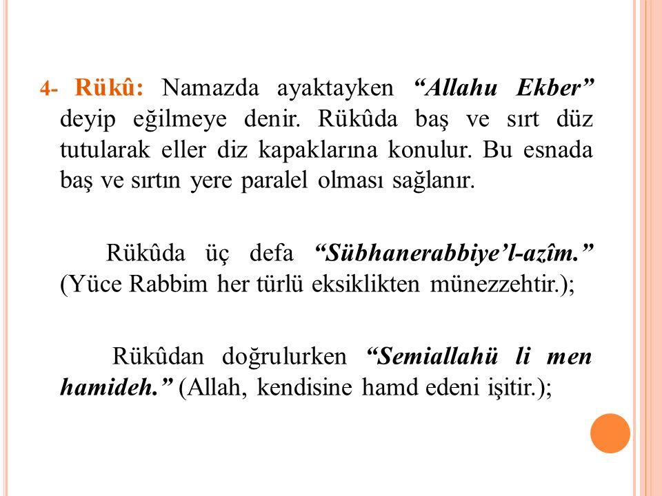 4- Rükû: Namazda ayaktayken Allahu Ekber deyip eğilmeye denir